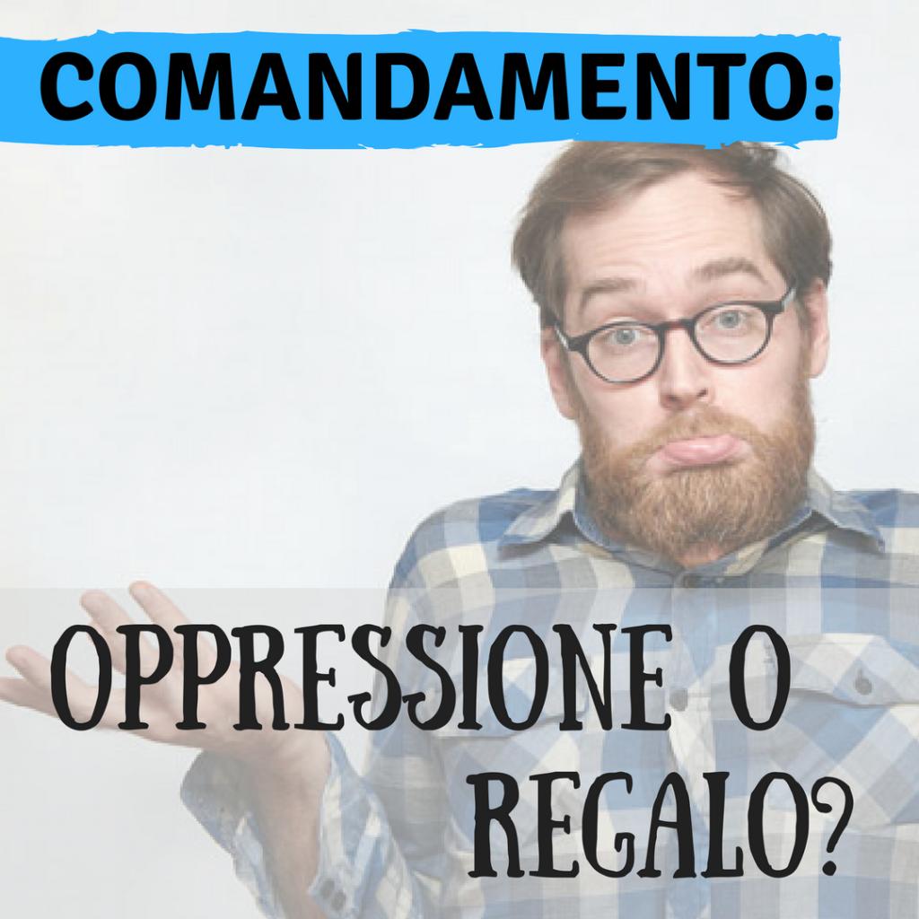 Comandamento_ oppressione o regalo_