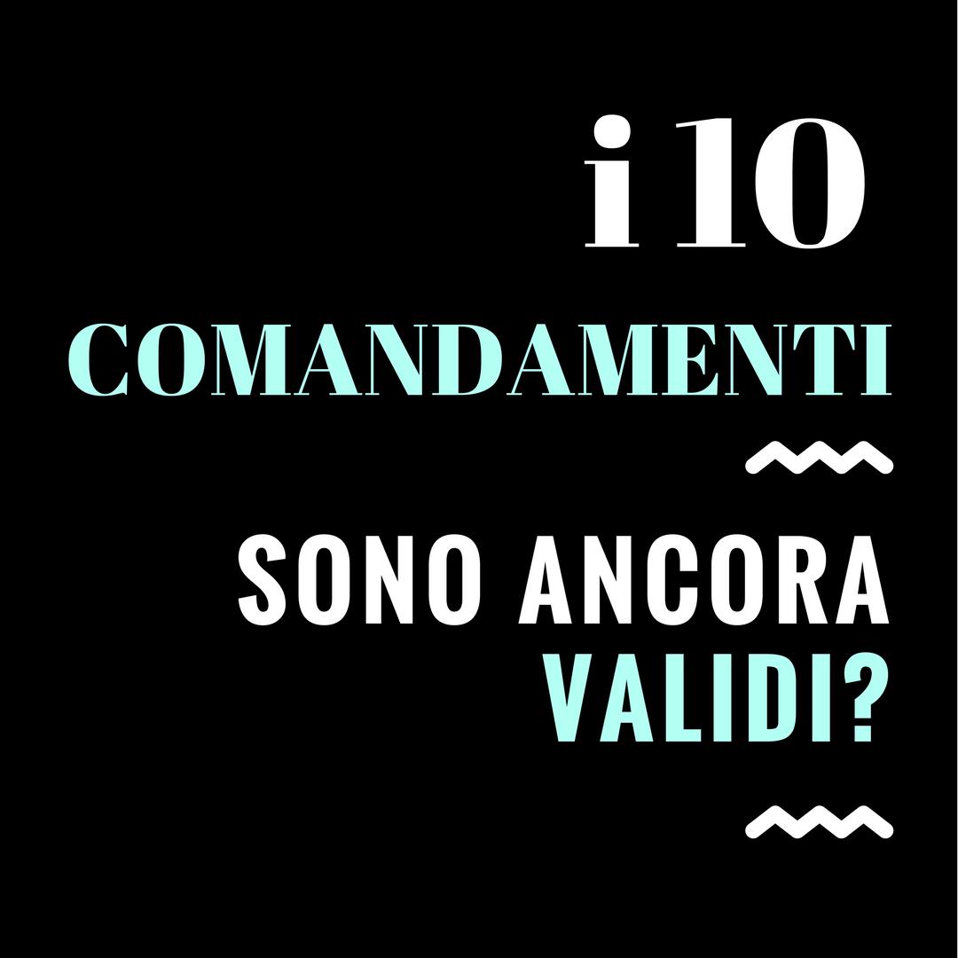 I 10 comandamenti sono ancora validi_