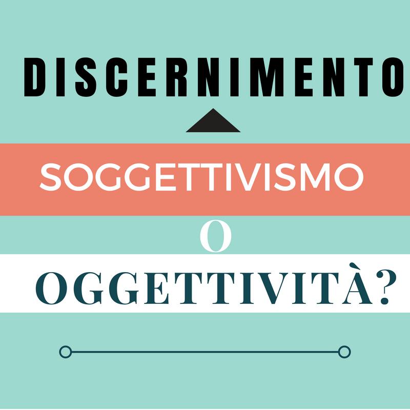Discernimento_ soggettivismo o oggettivita_
