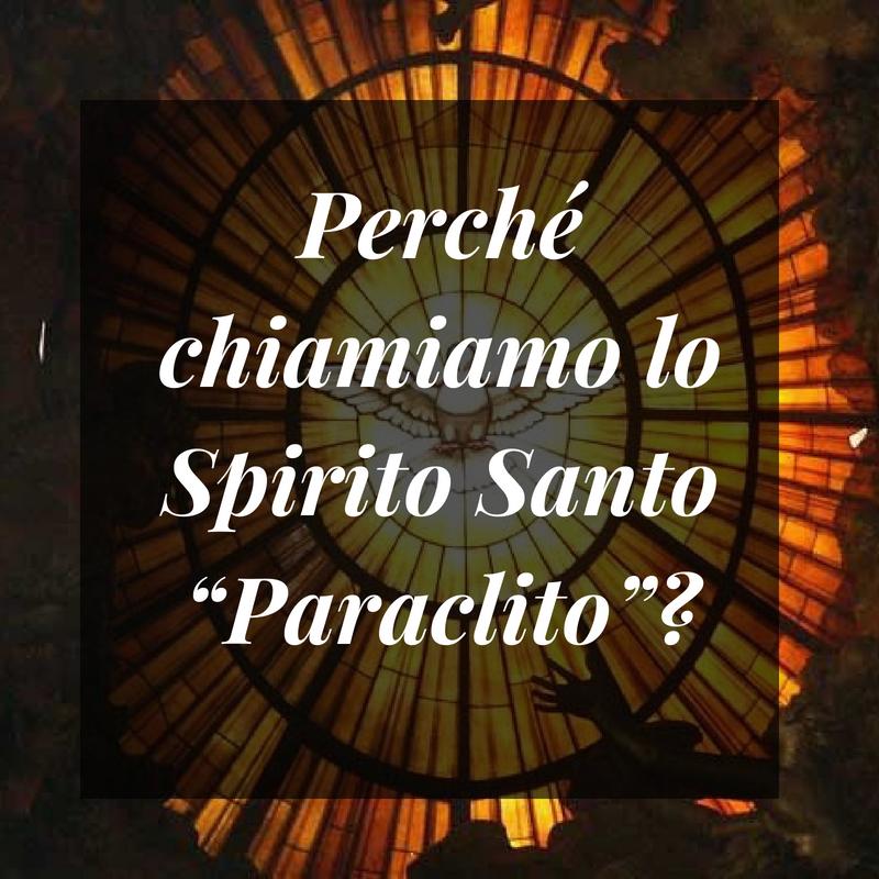 """Perché chiamiamo lo Spirito Santo """"Paraclito"""""""