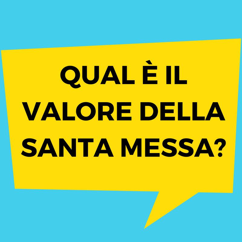 Qual e il valore della santa messa_