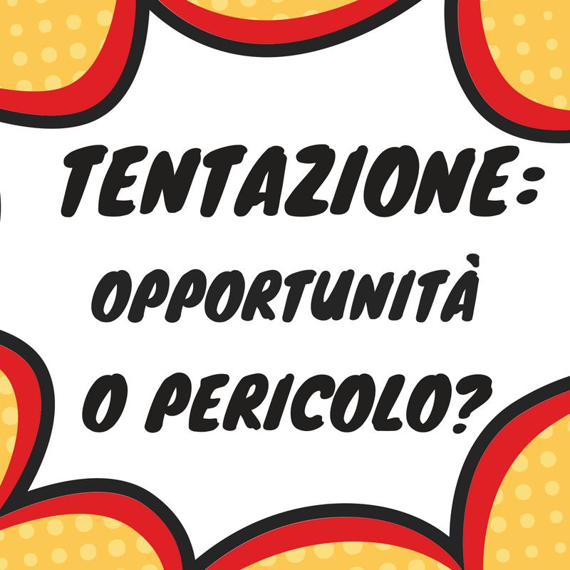 Tentazione_opportunita_o _pericolo