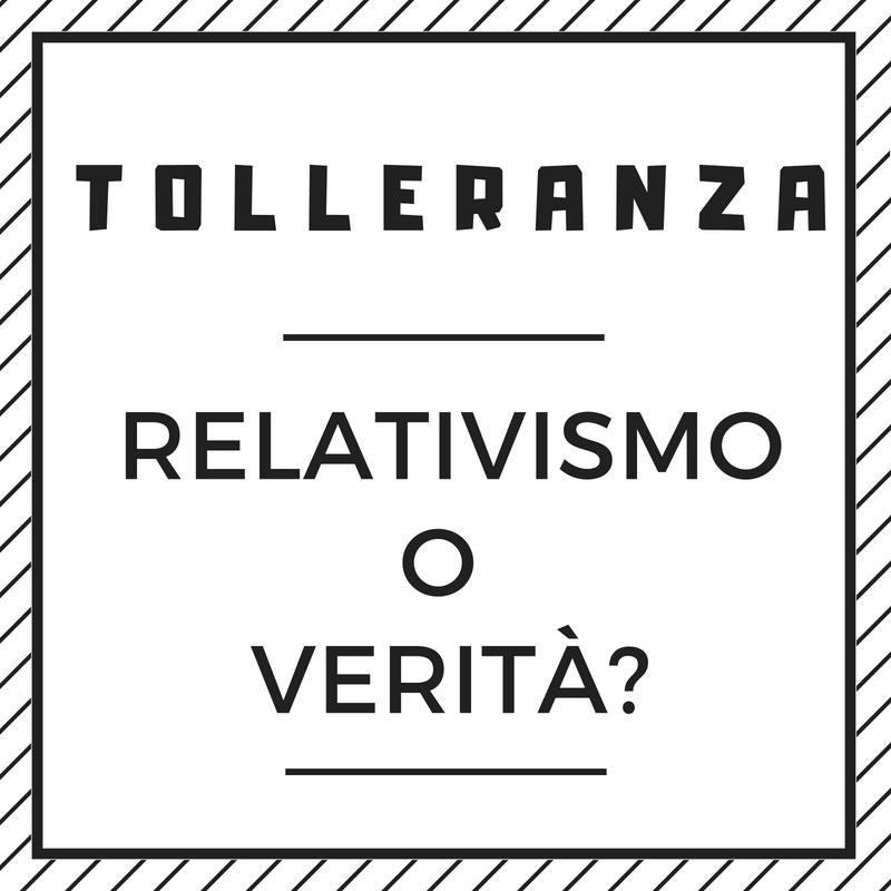 Tolleranza_ relativismo o verita (1)