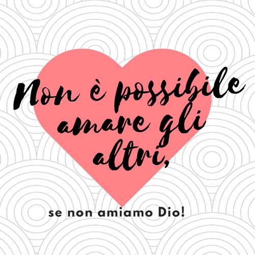 non_e_possibile_amare_gli_altri_se_non_amiamo_dio