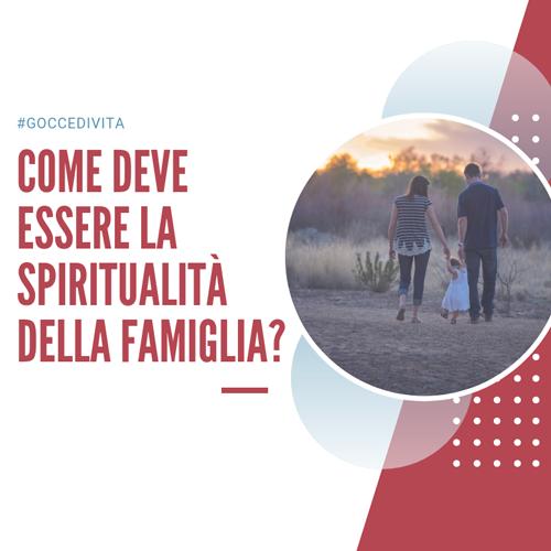 come_deve_essere_la_spiritualita_della_famiglia