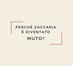 Perchè Zaccaria è diventato muto?