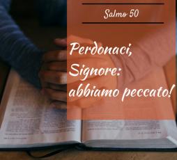 Salmo 50 - Perdonaci, Signore: abbiamo peccato