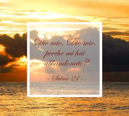 Salmo 21 - Dio mio, Dio mio, perché mi hai abbandonato?