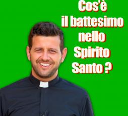 Cos'è il battesimo nello Spirito Santo?